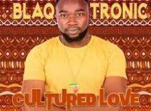 Download Album : Blaq Tronic – Cultured Love Zip EP Download