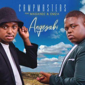 Download Mp3 : Campmasters – Angesabi ft. Masandi & Emza mp3 Download