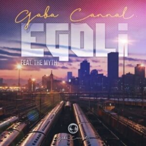 Download Mp3 : Gaba Cannal – eGoli ft. The Myth mp3 download