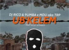 DOWNLOAD Mp3: Mdu aka TRP, Dj Rico & 9umba – Ubkelem ft. Olley & Pablo mp3 download