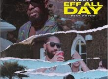 DOWNLOAD MP3 : Timaya – Eff All Day Ft Phyno Mp3 download