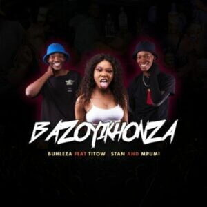 DOWNLOAD Mp3: Buhleza – Bazoyikhonza ft. Mpumi, Stan & Titow mp3 download