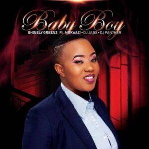 DOWNLOAD Mp3: Shinely Greenz – Baby Boy ft. Nokwazi, Dj Jabs & DJ Panther mp3 download